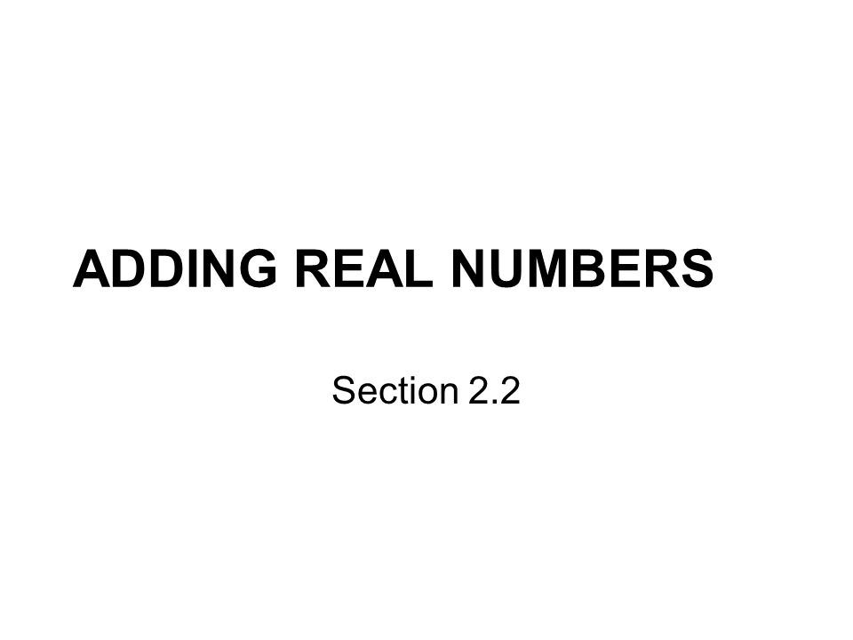 Section 2.2 ADDING REAL NUMBERS