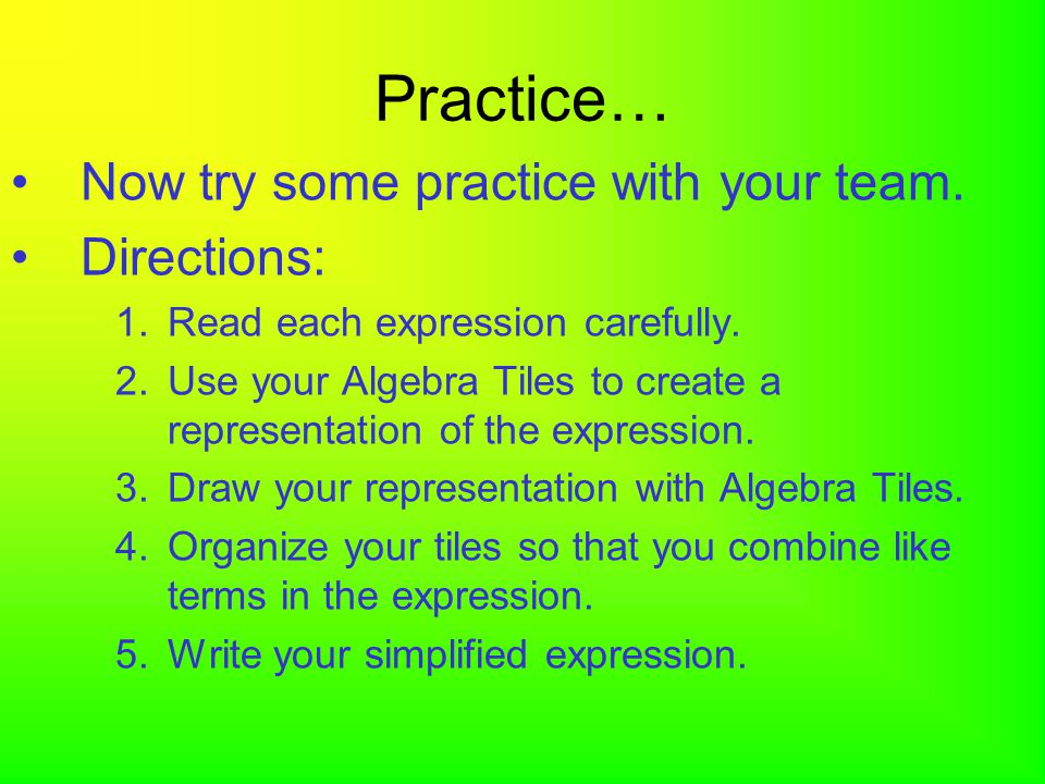 Practice… Now try some practice with your team. Directions: 1.Read each expression carefully.