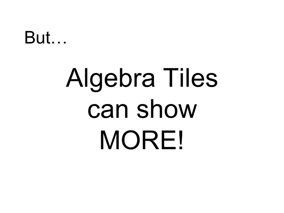 But… Algebra Tiles can show MORE!