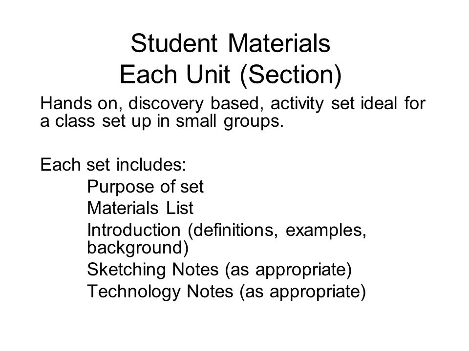Student Materials Each Unit (Section) Hands on, discovery based, activity set ideal for a class set up in small groups.