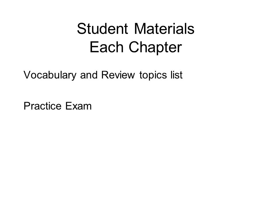 Student Materials Each Chapter Vocabulary and Review topics list Practice Exam