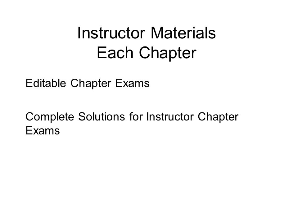 Instructor Materials Each Chapter Editable Chapter Exams Complete Solutions for Instructor Chapter Exams