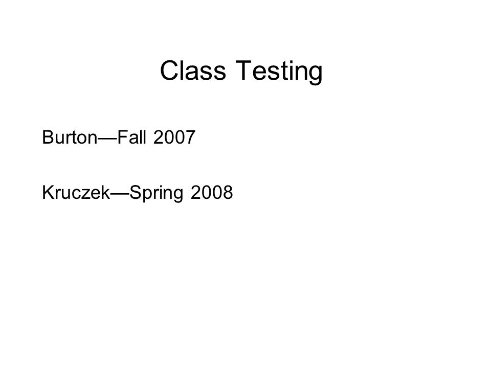 Class Testing BurtonFall 2007 KruczekSpring 2008