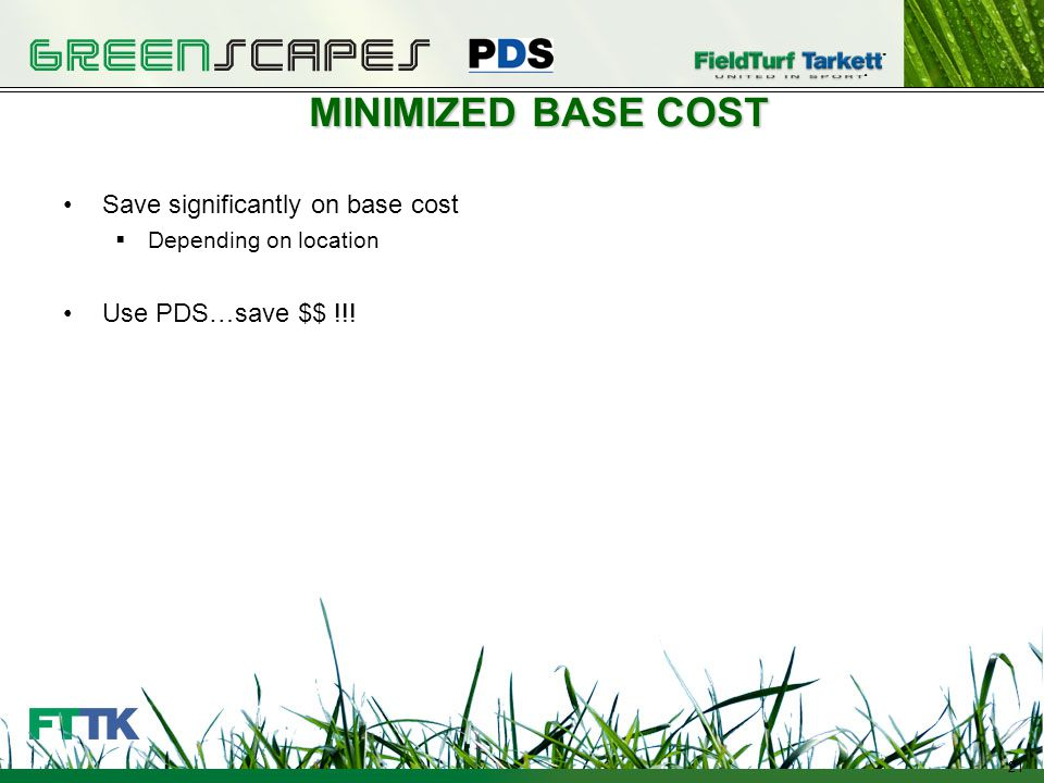 21 MINIMIZED BASE COST Save significantly on base cost Depending on location Use PDS…save $$ !!.