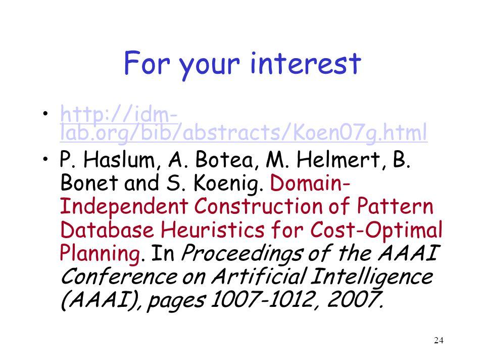 For your interest http://idm- lab.org/bib/abstracts/Koen07g.htmlhttp://idm- lab.org/bib/abstracts/Koen07g.html P. Haslum, A. Botea, M. Helmert, B. Bon