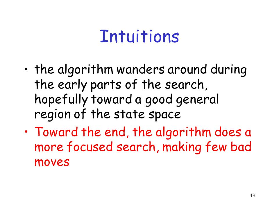 Intuitions the algorithm wanders around during the early parts of the search, hopefully toward a good general region of the state space Toward the end