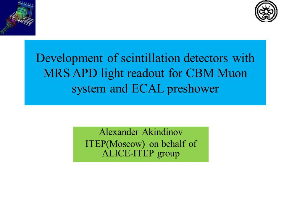 Development of scintillation detectors with MRS APD light readout for CBM Muon system and ECAL preshower Alexander Akindinov ITEP(Moscow) on behalf of ALICE-ITEP group