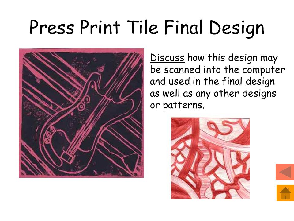 Press Print Tile Final Design Discuss how this design may be scanned into the computer and used in the final design as well as any other designs or patterns.