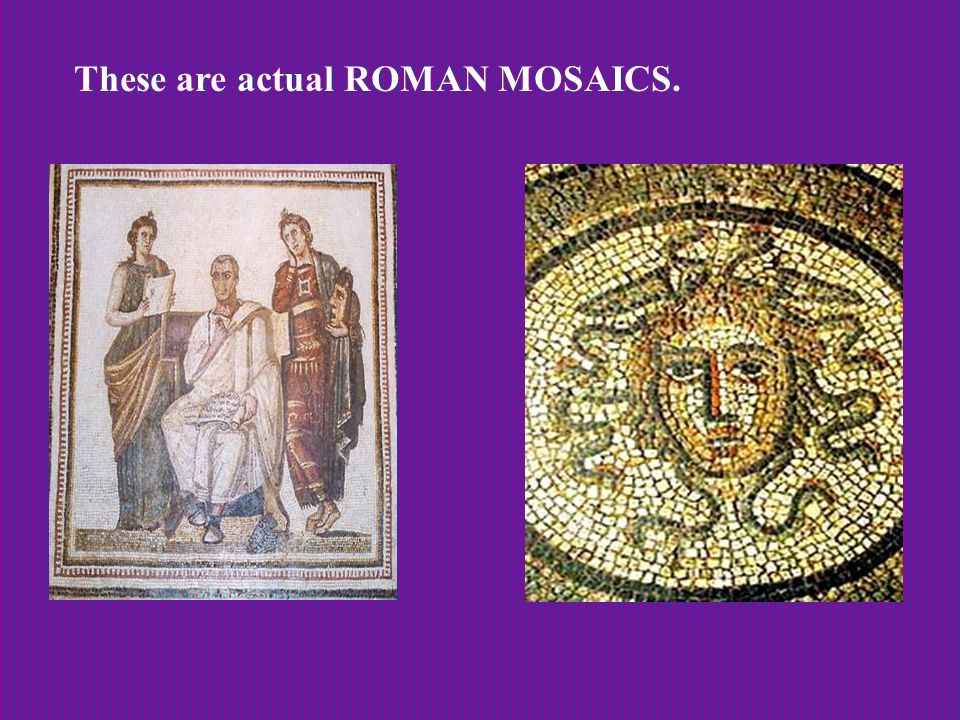 These are actual ROMAN MOSAICS.