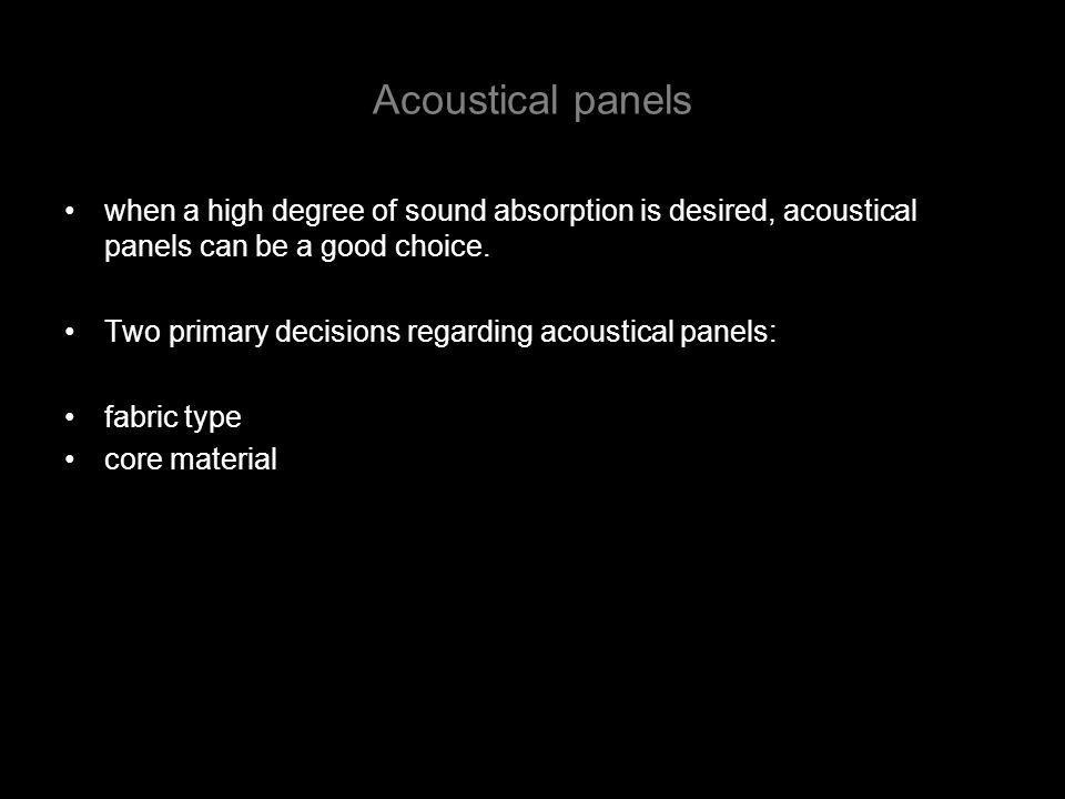 Acoustical panels when a high degree of sound absorption is desired, acoustical panels can be a good choice. Two primary decisions regarding acoustica