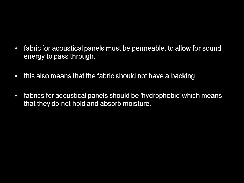 fabric for acoustical panels must be permeable, to allow for sound energy to pass through.