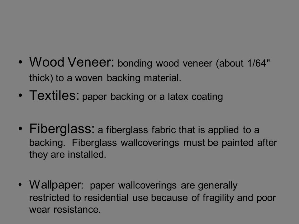 Surface Materials for Walls Wood Veneer: bonding wood veneer (about 1/64 thick) to a woven backing material.