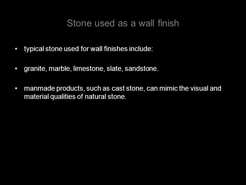 Stone used as a wall finish typical stone used for wall finishes include: granite, marble, limestone, slate, sandstone.