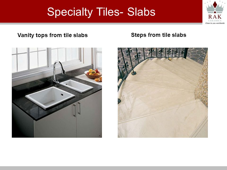 Steps from tile slabs Vanity tops from tile slabs Specialty Tiles- Slabs