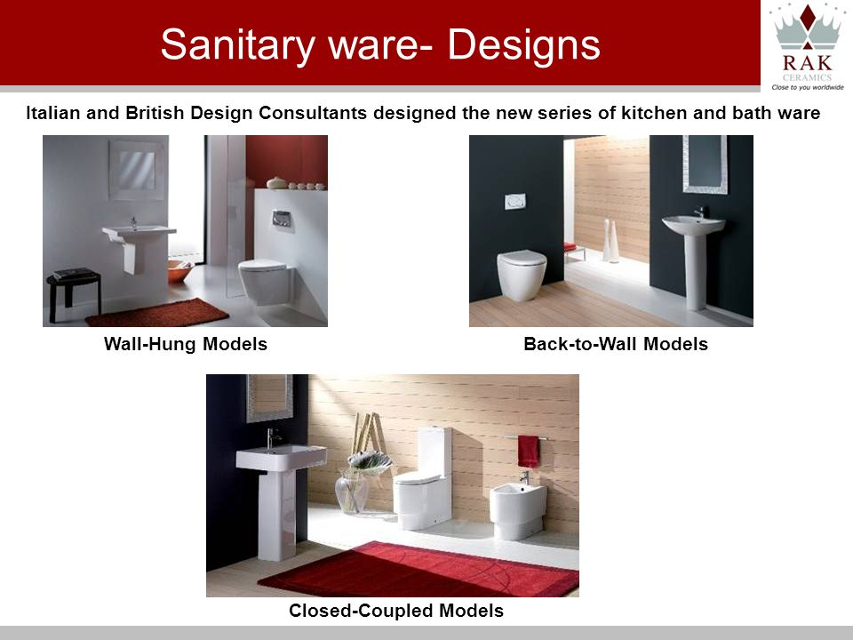 Italian and British Design Consultants designed the new series of kitchen and bath ware Wall-Hung ModelsBack-to-Wall Models Closed-Coupled Models Sanitary ware- Designs