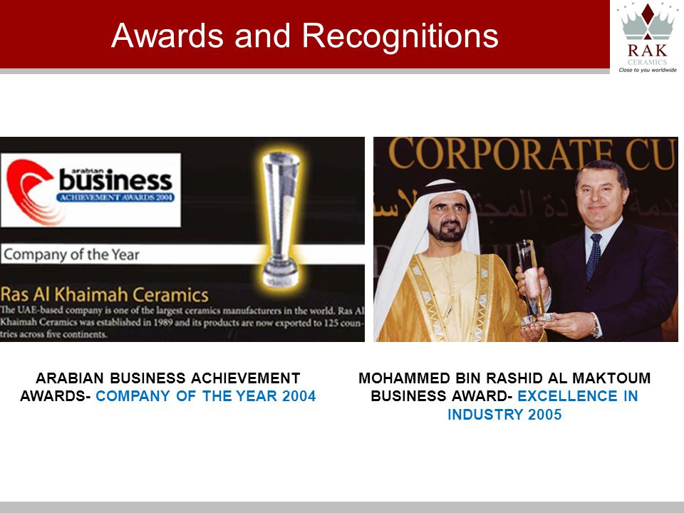 ARABIAN BUSINESS ACHIEVEMENT AWARDS- COMPANY OF THE YEAR 2004 MOHAMMED BIN RASHID AL MAKTOUM BUSINESS AWARD- EXCELLENCE IN INDUSTRY 2005 Awards and Recognitions