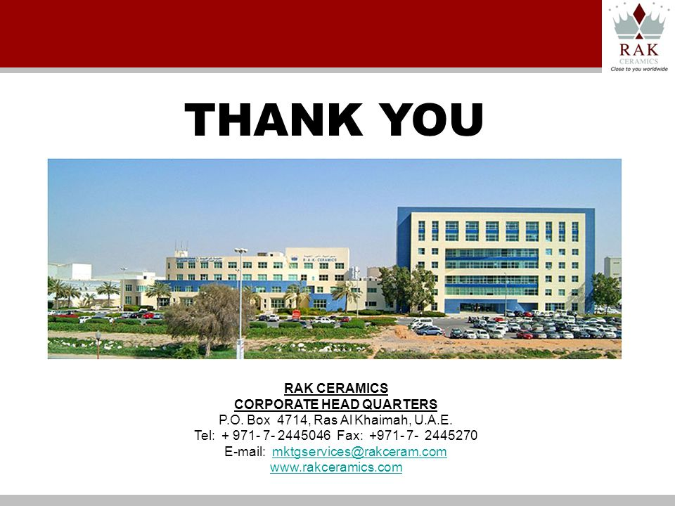RAK CERAMICS CORPORATE HEAD QUARTERS P.O. Box 4714, Ras Al Khaimah, U.A.E.