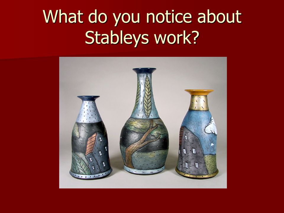 What do you notice about Stableys work?