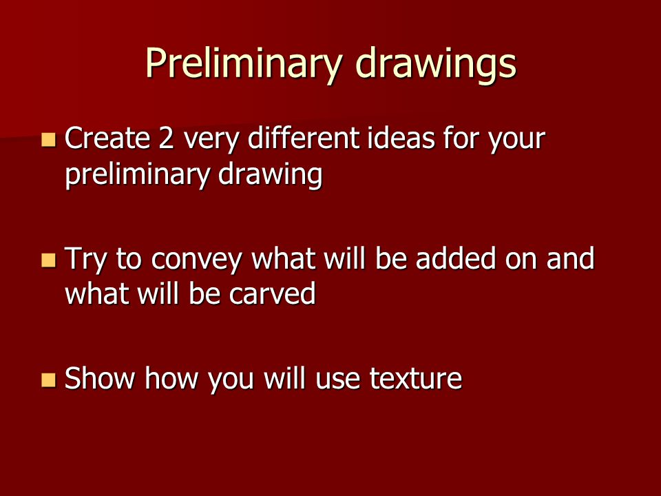 Preliminary drawings Create 2 very different ideas for your preliminary drawing Create 2 very different ideas for your preliminary drawing Try to conv