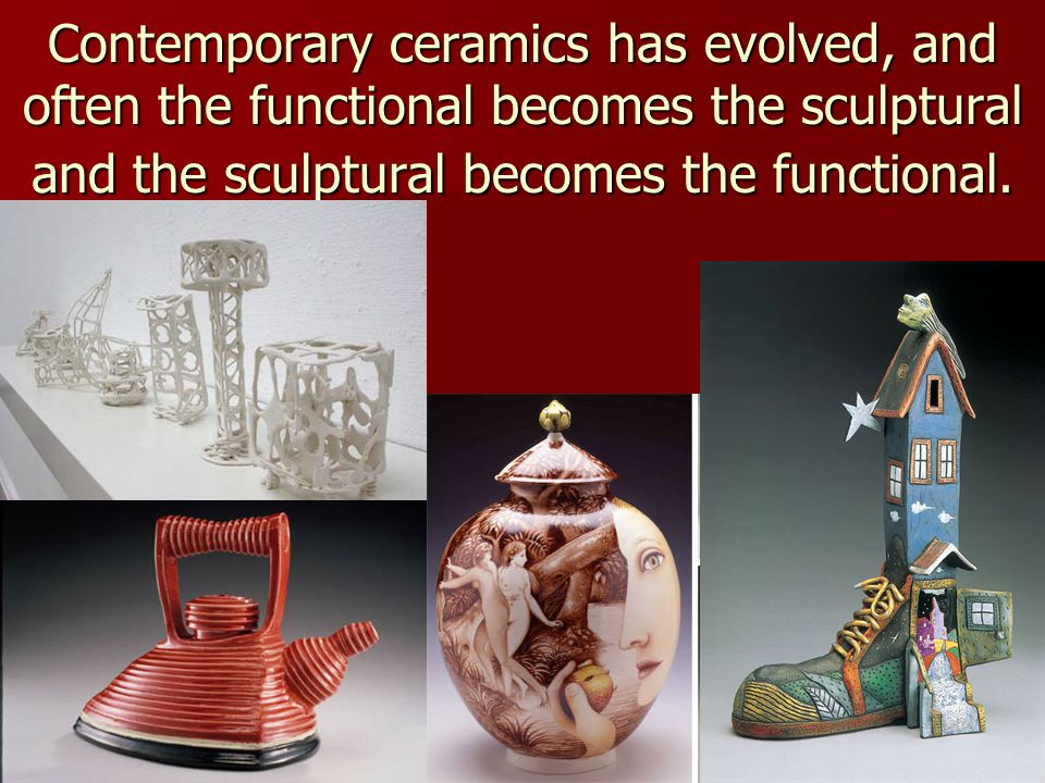 Contemporary ceramics has evolved, and often the functional becomes the sculptural and the sculptural becomes the functional.
