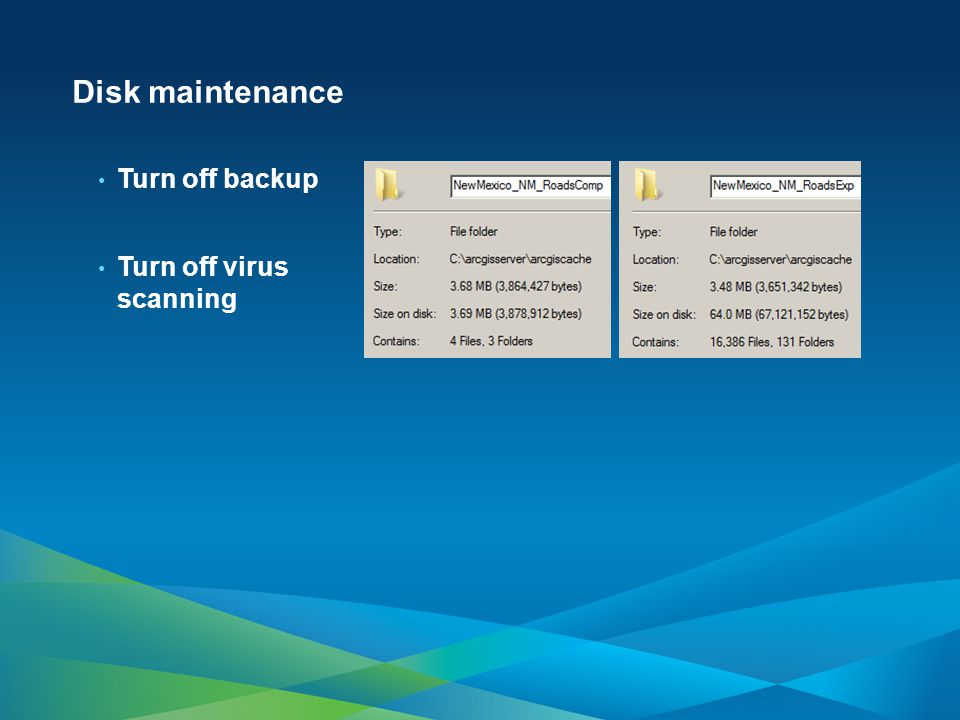 Disk maintenance Turn off backup Turn off virus scanning