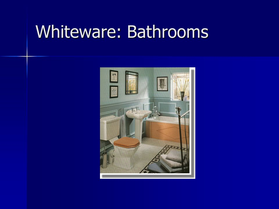 Whiteware: Bathrooms
