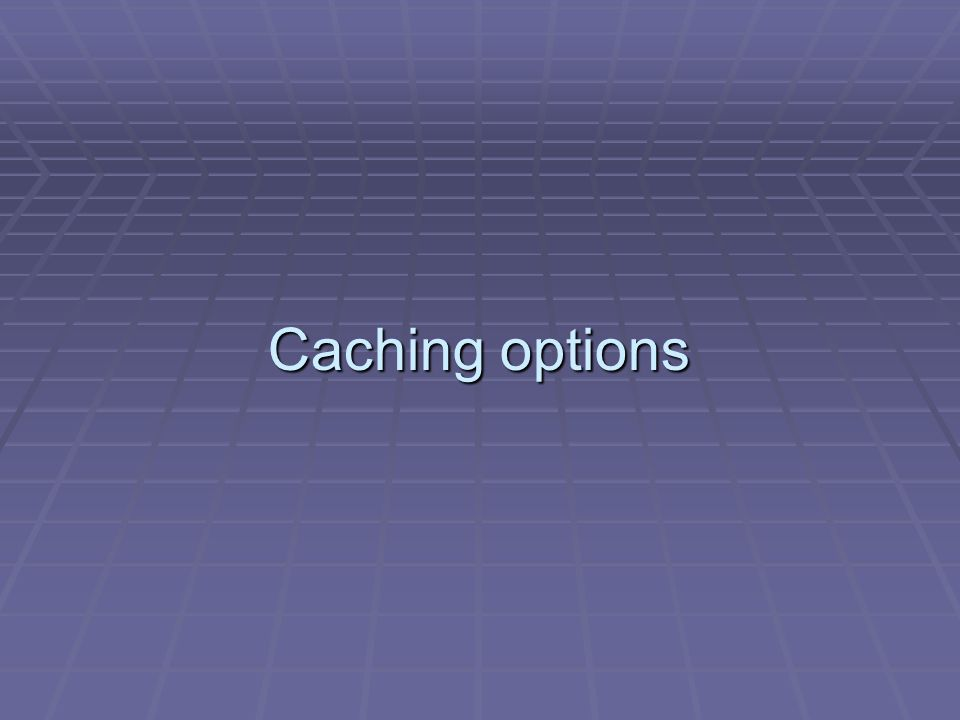 Caching options