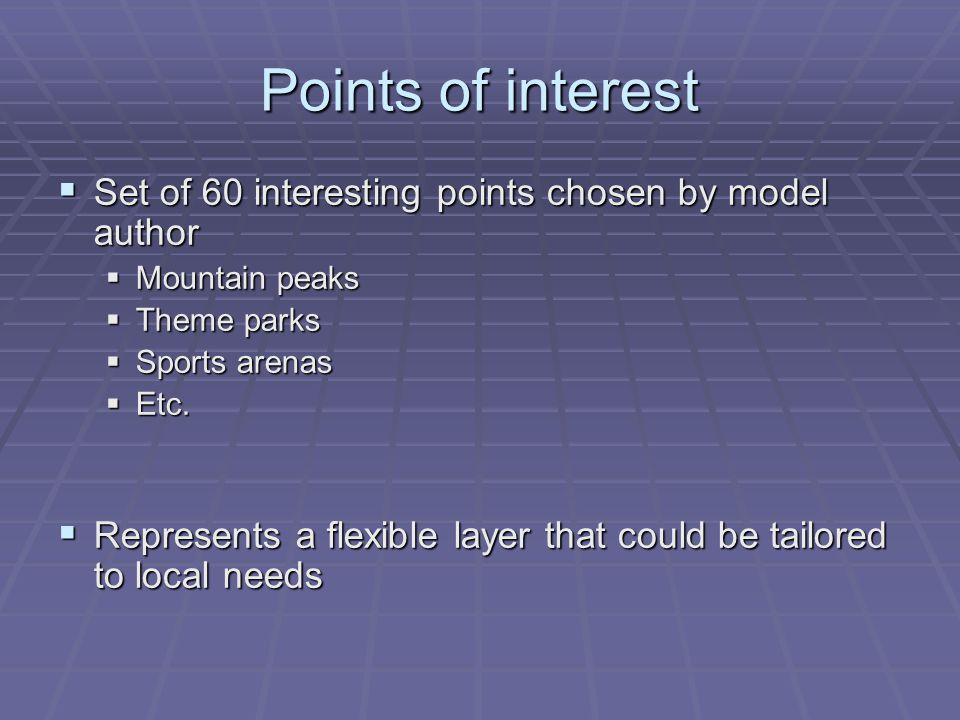 Points of interest Set of 60 interesting points chosen by model author Set of 60 interesting points chosen by model author Mountain peaks Mountain peaks Theme parks Theme parks Sports arenas Sports arenas Etc.