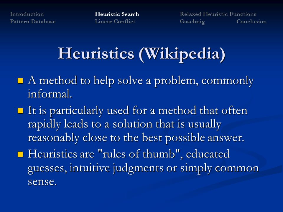 Heuristics (Wikipedia) A method to help solve a problem, commonly informal. A method to help solve a problem, commonly informal. It is particularly us