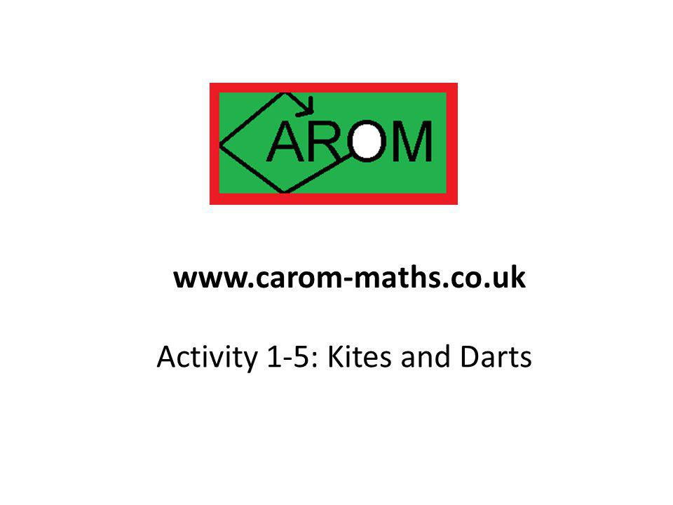 Activity 1-5: Kites and Darts www.carom-maths.co.uk