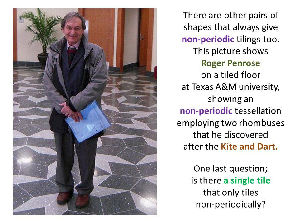 There are other pairs of shapes that always give non-periodic tilings too. This picture shows Roger Penrose on a tiled floor at Texas A&M university,