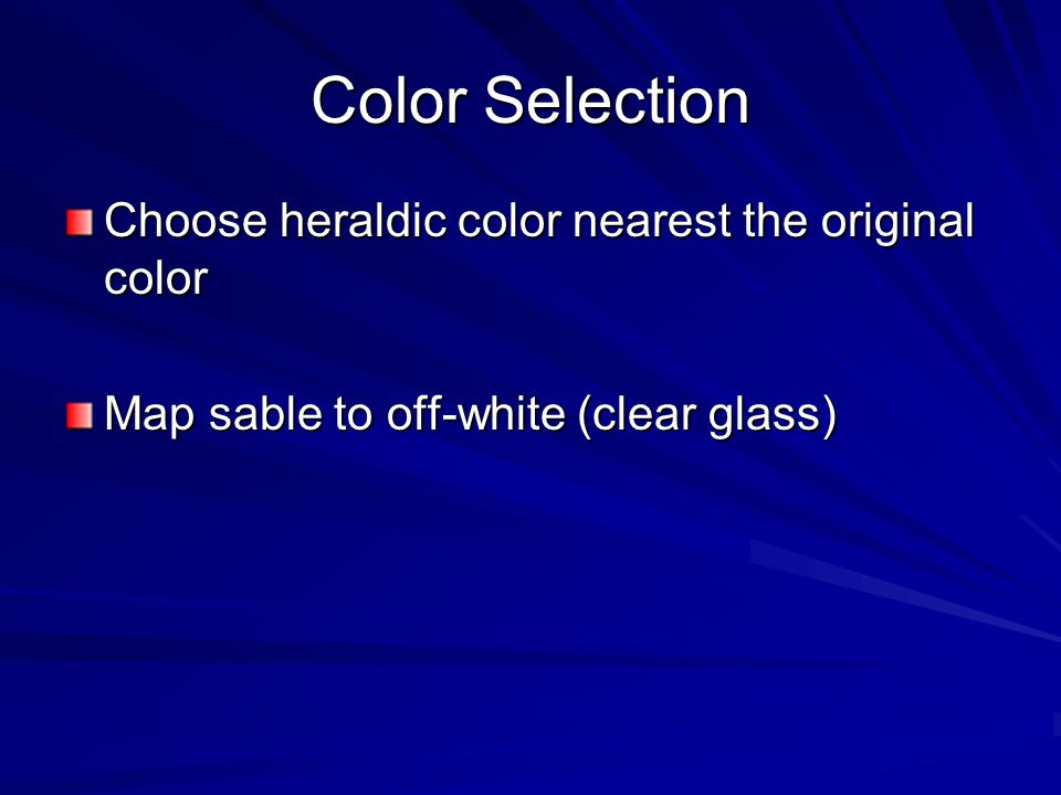 Color Selection Choose heraldic color nearest the original color Map sable to off-white (clear glass)