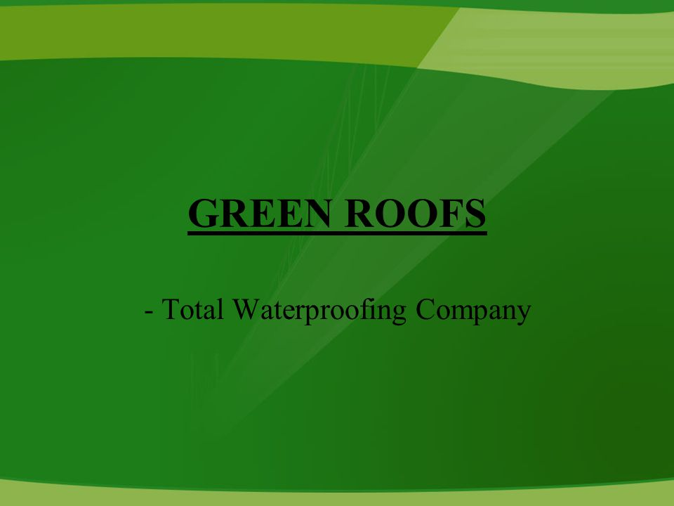 GREEN ROOFS - Total Waterproofing Company