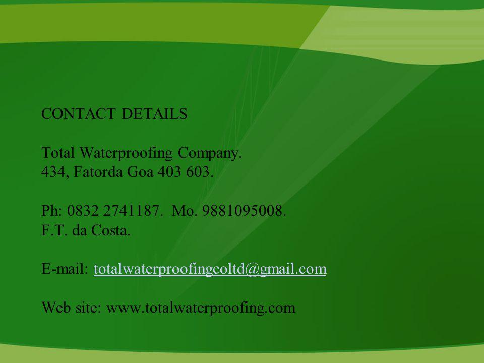CONTACT DETAILS Total Waterproofing Company.434, Fatorda Goa 403 603.