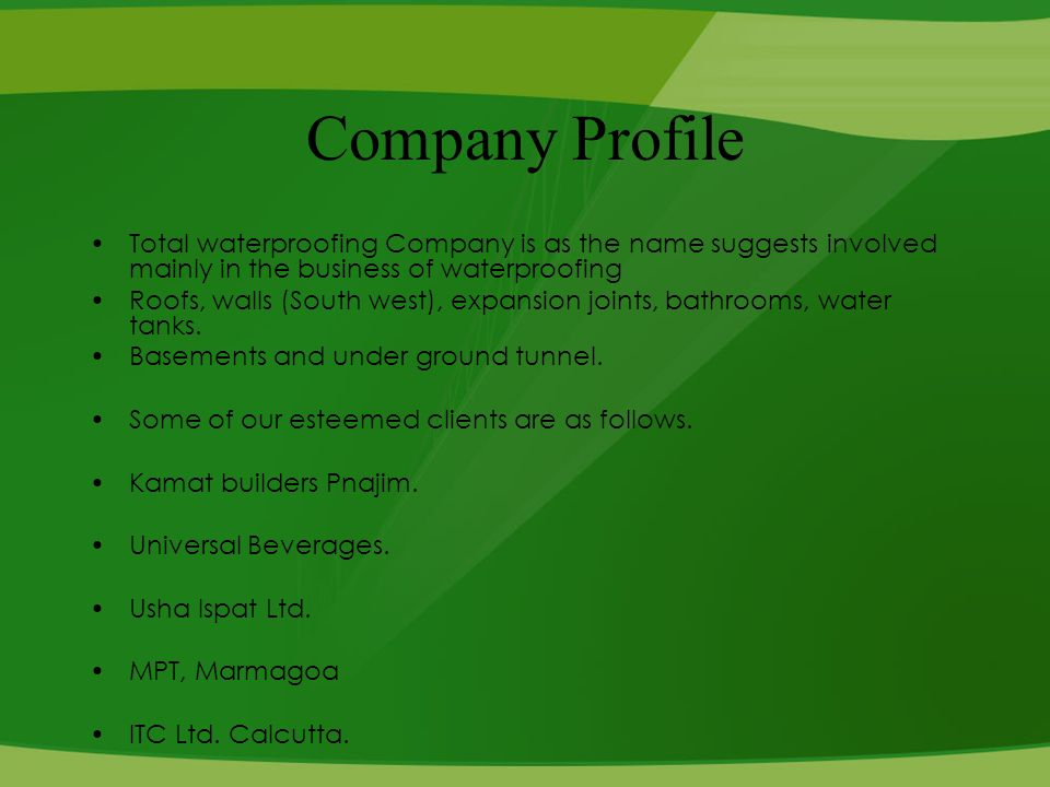 Company Profile Total waterproofing Company is as the name suggests involved mainly in the business of waterproofing Roofs, walls (South west), expansion joints, bathrooms, water tanks.