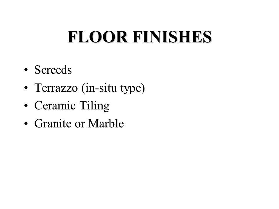 FLOOR FINISHES Screeds Terrazzo (in-situ type) Ceramic Tiling Granite or Marble