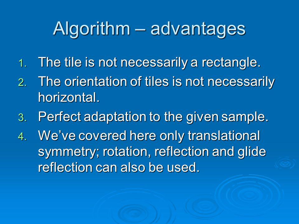 Algorithm – advantages 1. The tile is not necessarily a rectangle.