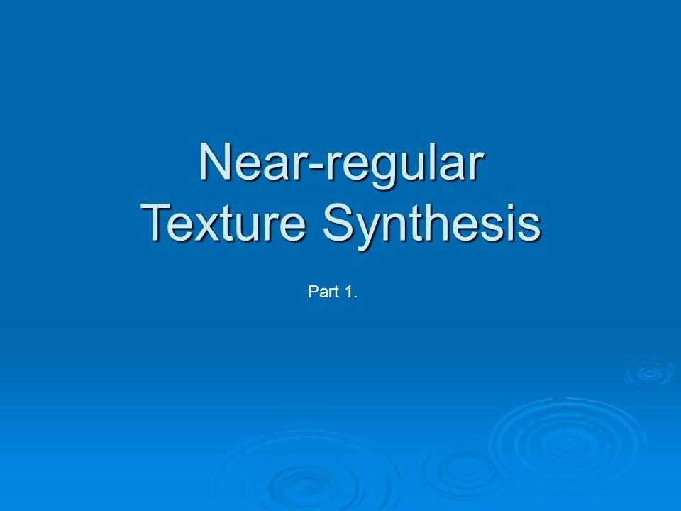 Input: a sample near-regular texture S Input: a sample near-regular texture S Output: a synthesized texture S 0 statistically similar to S.