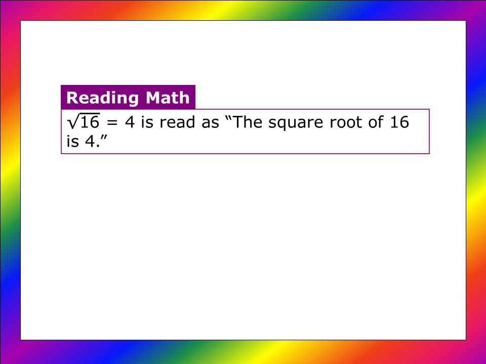 16 = 4 is read as The square root of 16 is 4. Reading Math