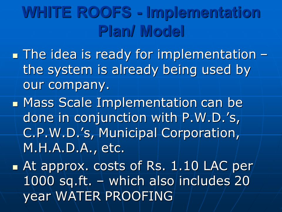 WHITE ROOFS - Implementation Plan/ Model The idea is ready for implementation – the system is already being used by our company.