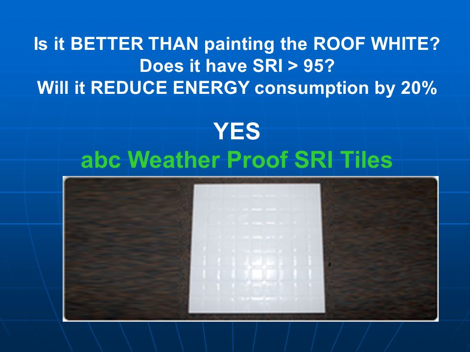 Is it BETTER THAN painting the ROOF WHITE. Does it have SRI > 95.