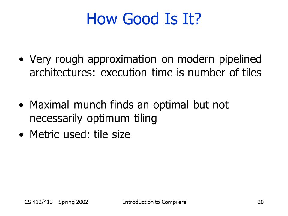 CS 412/413 Spring 2002 Introduction to Compilers20 How Good Is It.