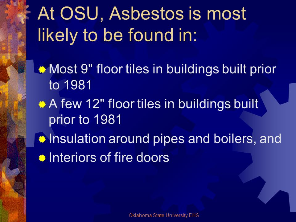 Oklahoma State University EHS At OSU, Asbestos is most likely to be found in: Most 9