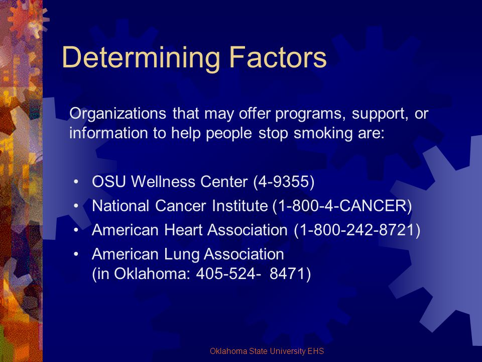 Oklahoma State University EHS Determining Factors Organizations that may offer programs, support, or information to help people stop smoking are: OSU