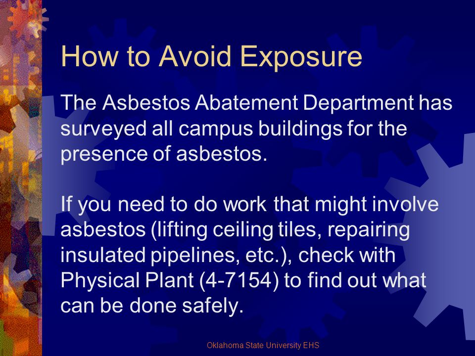 Oklahoma State University EHS How to Avoid Exposure The Asbestos Abatement Department has surveyed all campus buildings for the presence of asbestos.