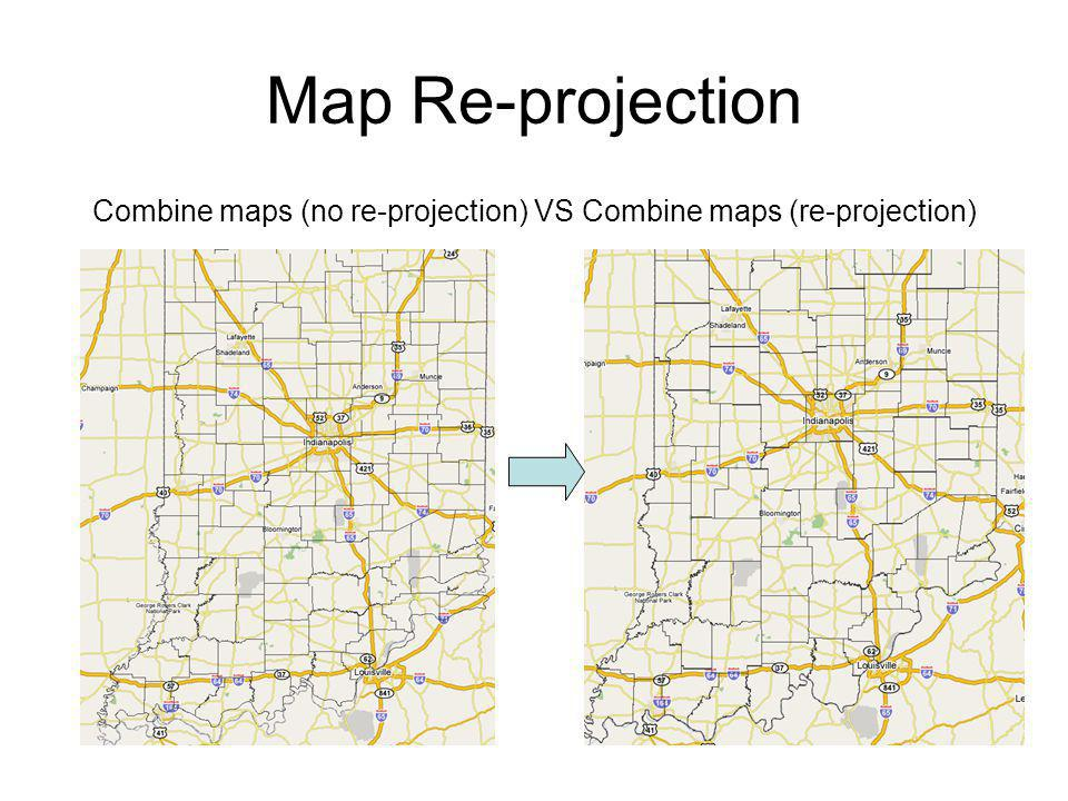 Map Re-projection Combine maps (no re-projection) VS Combine maps (re-projection)