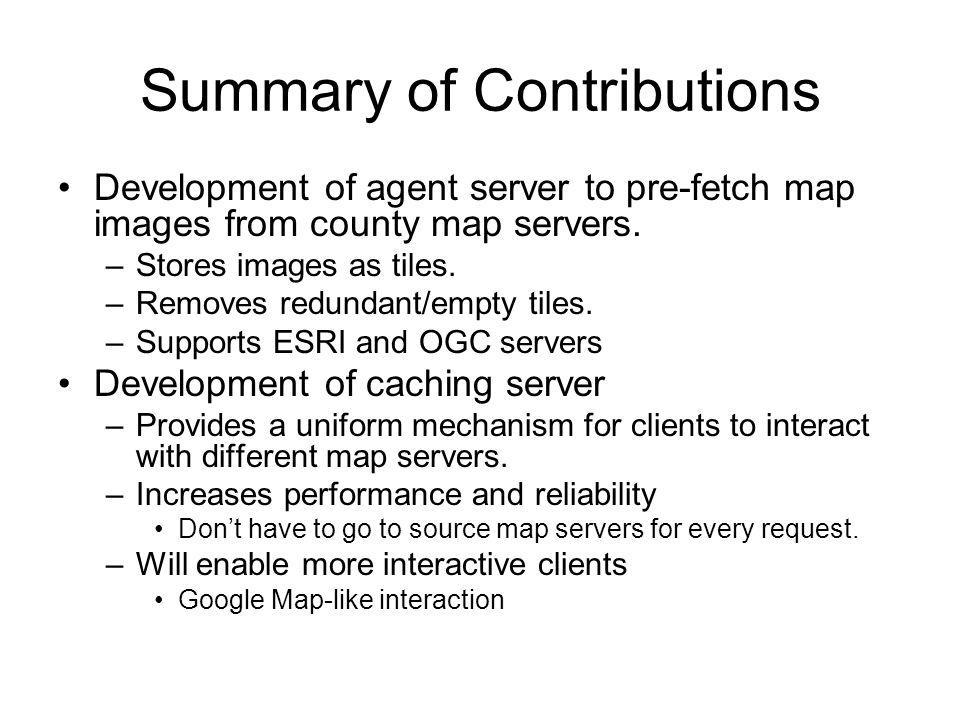 Summary of Contributions Development of agent server to pre-fetch map images from county map servers.