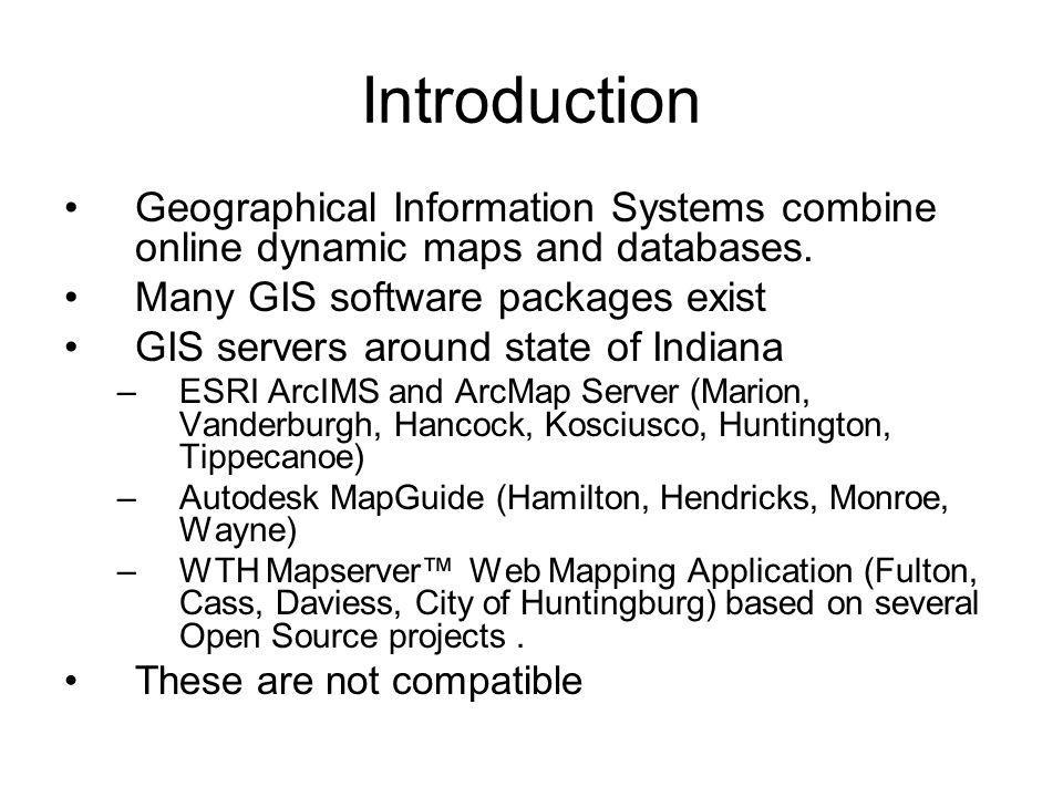 Introduction Geographical Information Systems combine online dynamic maps and databases.