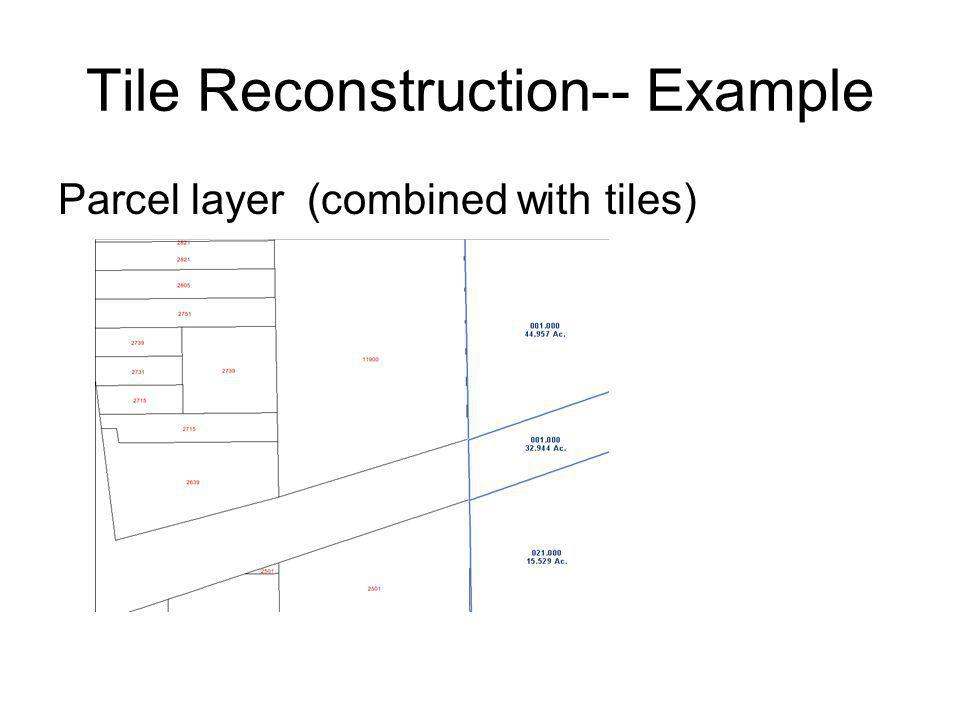 Tile Reconstruction-- Example Parcel layer (combined with tiles)