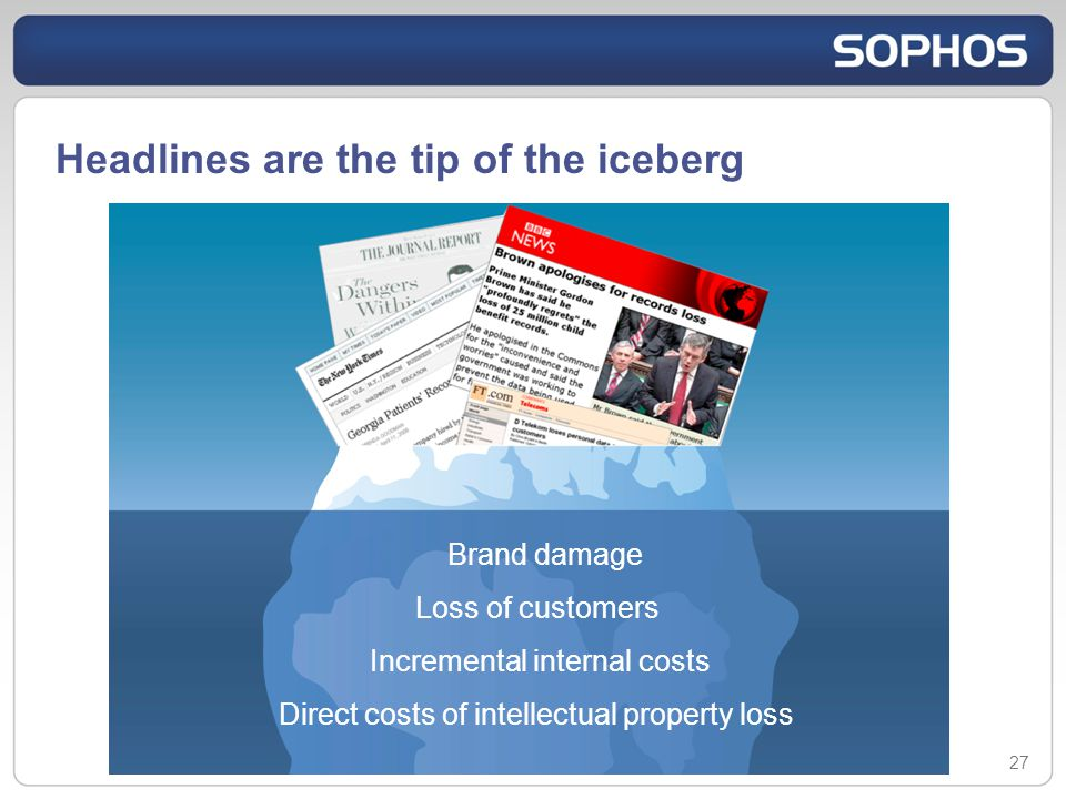 Headlines are the tip of the iceberg 27 Brand damage Loss of customers Incremental internal costs Direct costs of intellectual property loss